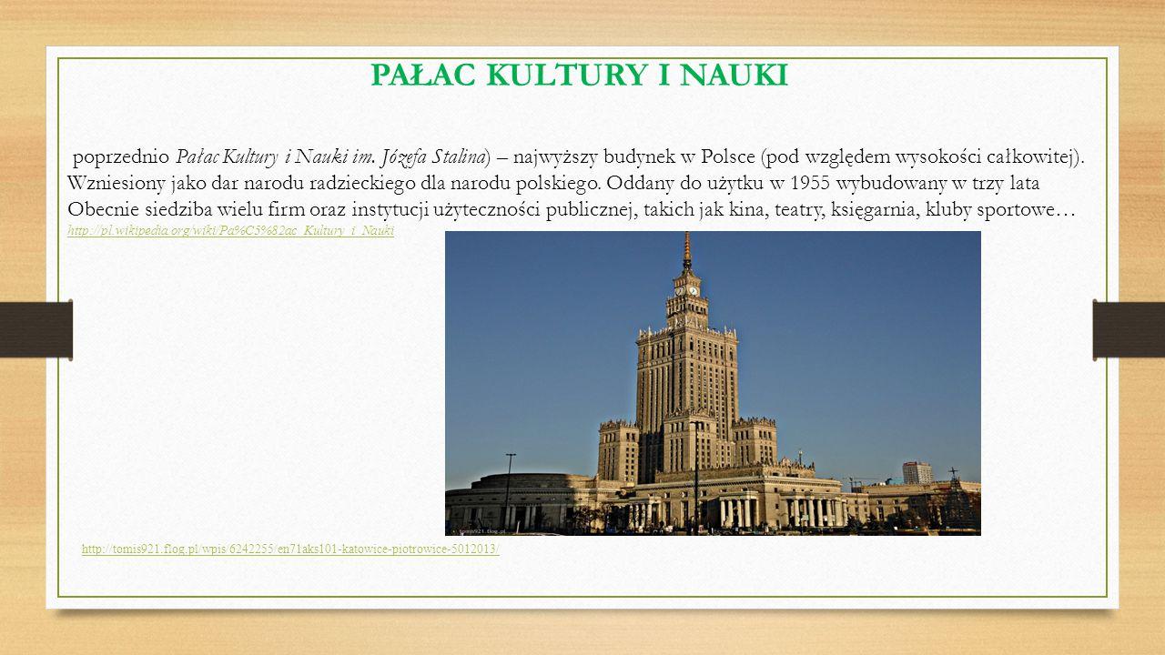PAŁAC KULTURY I NAUKI poprzednio Pałac Kultury i Nauki im. Józefa Stalina) – najwyższy budynek w Polsce (pod względem wysokości całkowitej).