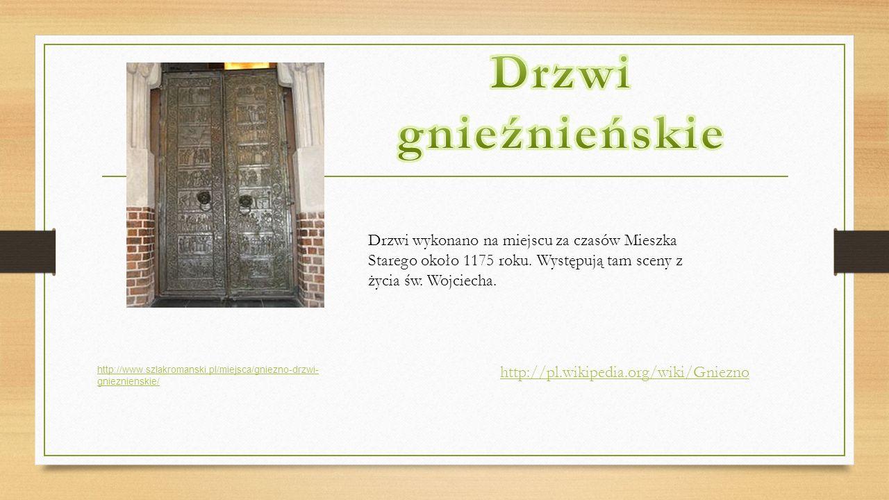 Drzwi gnieźnieńskie Drzwi wykonano na miejscu za czasów Mieszka Starego około 1175 roku. Występują tam sceny z życia św. Wojciecha.