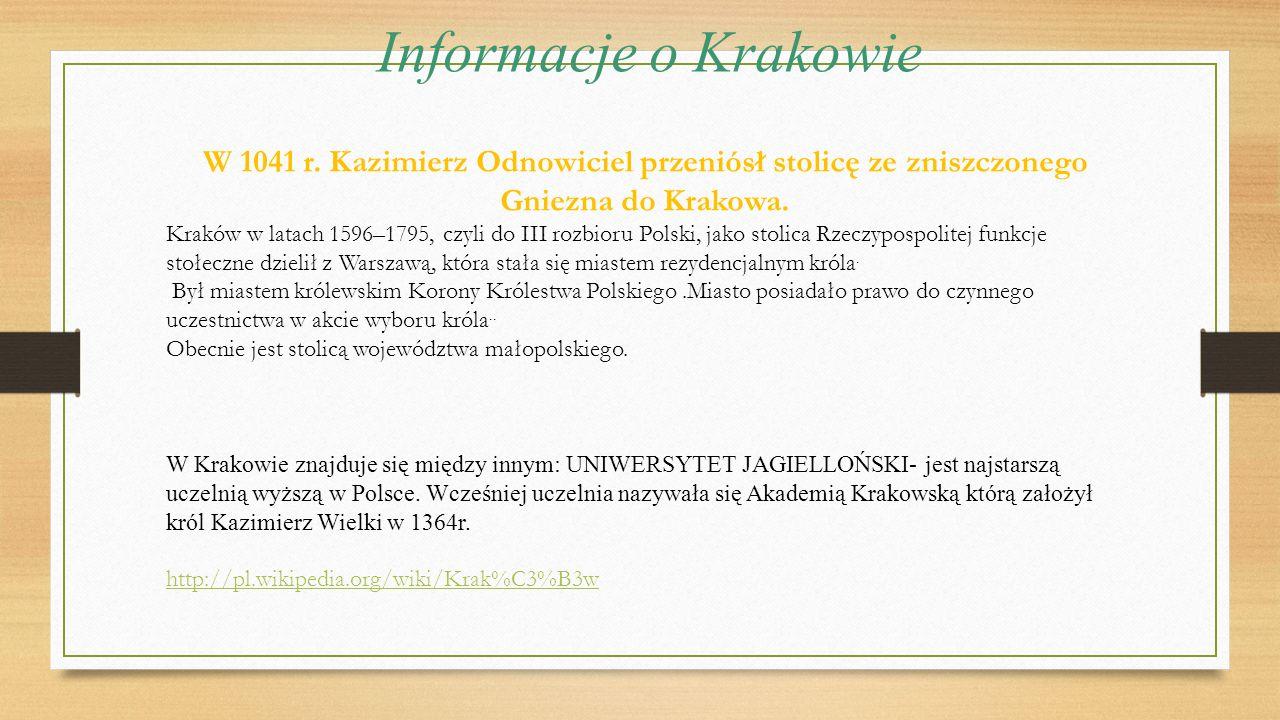Informacje o Krakowie W 1041 r. Kazimierz Odnowiciel przeniósł stolicę ze zniszczonego Gniezna do Krakowa.