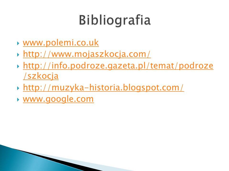 Bibliografia www.polemi.co.uk http://www.mojaszkocja.com/