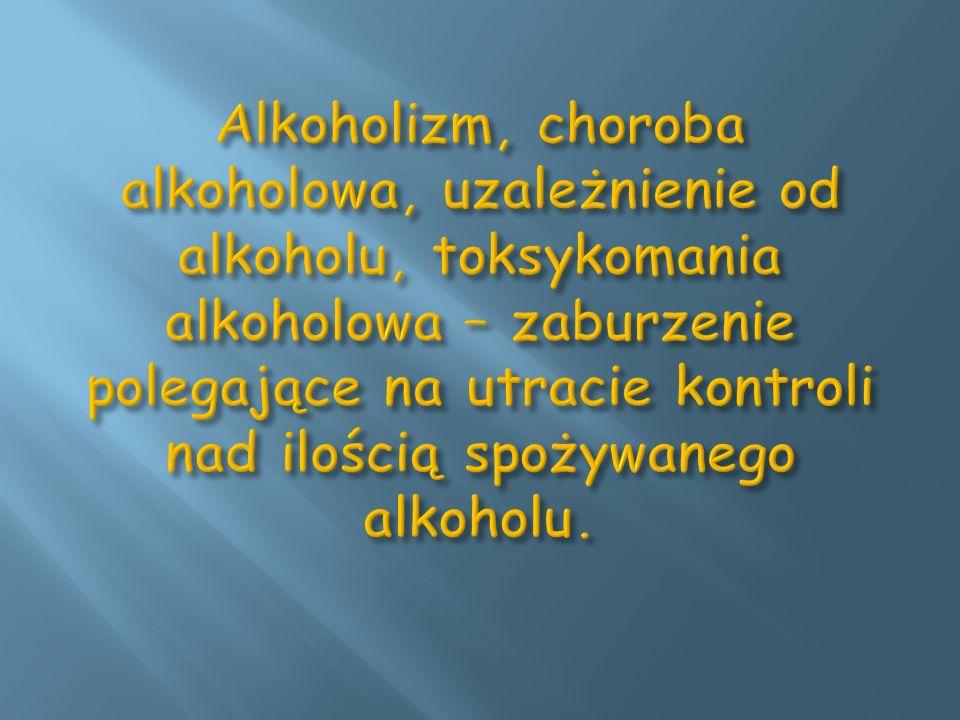 Alkoholizm, choroba alkoholowa, uzależnienie od alkoholu, toksykomania alkoholowa – zaburzenie polegające na utracie kontroli nad ilością spożywanego alkoholu.