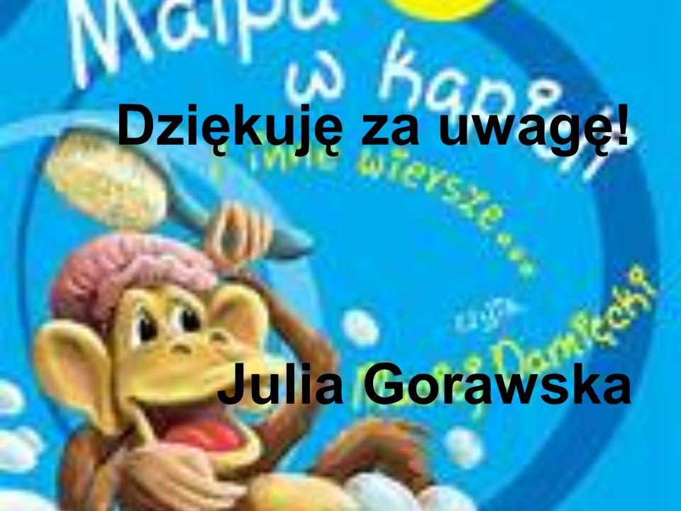 Dziękuję za uwagę! Julia Gorawska