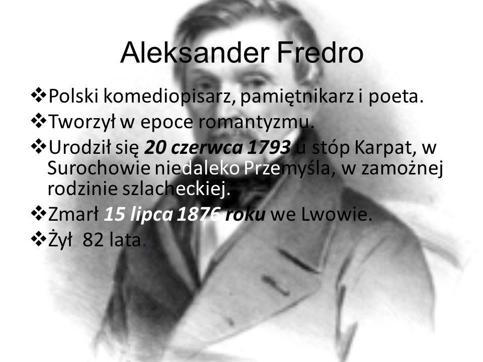 Aleksander Fredro Polski komediopisarz, pamiętnikarz i poeta.