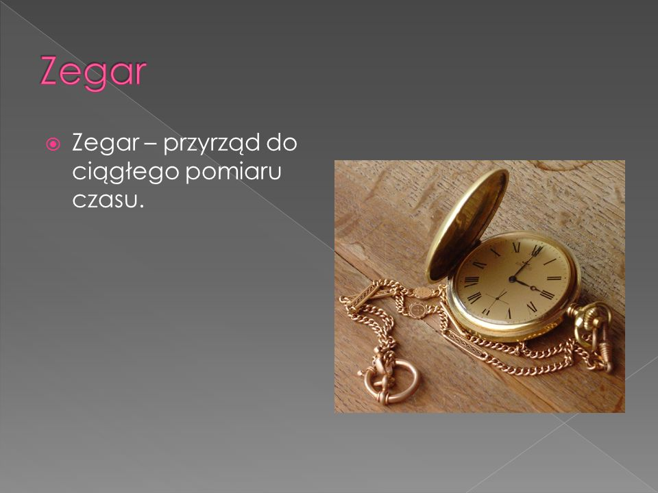 Zegar Zegar – przyrząd do ciągłego pomiaru czasu.