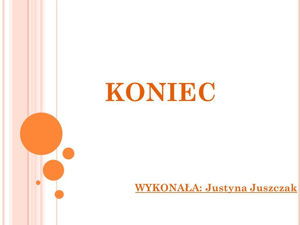 WYKONAŁA: Justyna Juszczak