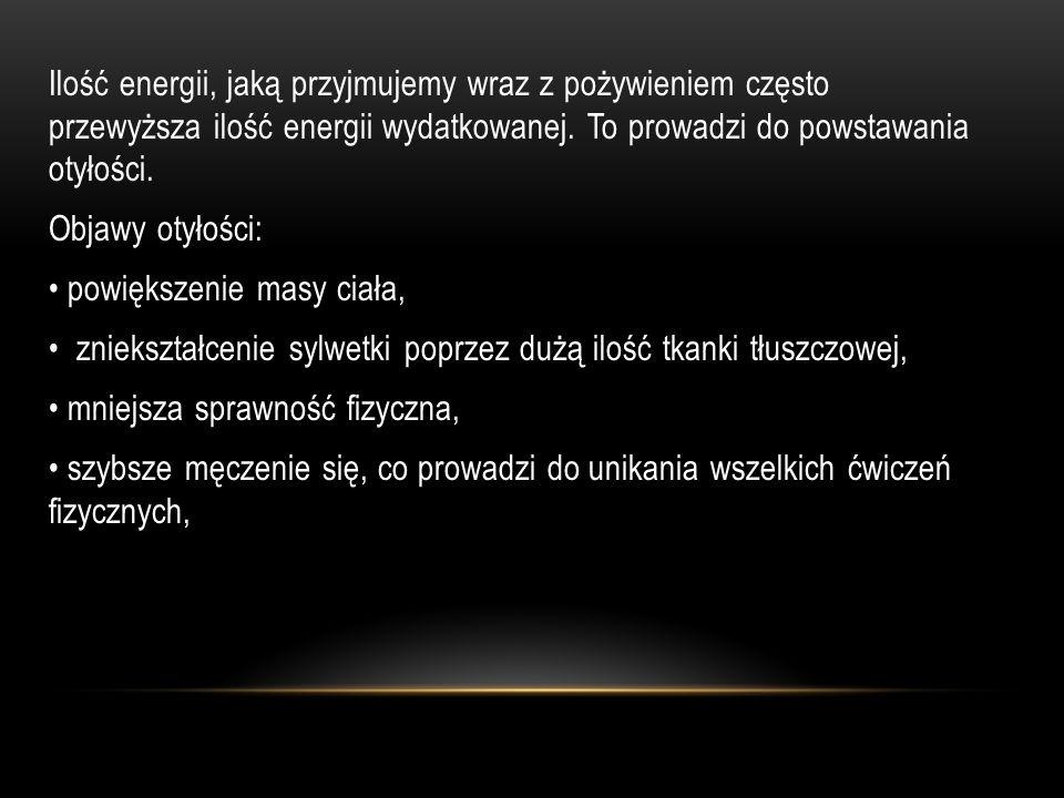 Ilość energii, jaką przyjmujemy wraz z pożywieniem często przewyższa ilość energii wydatkowanej.