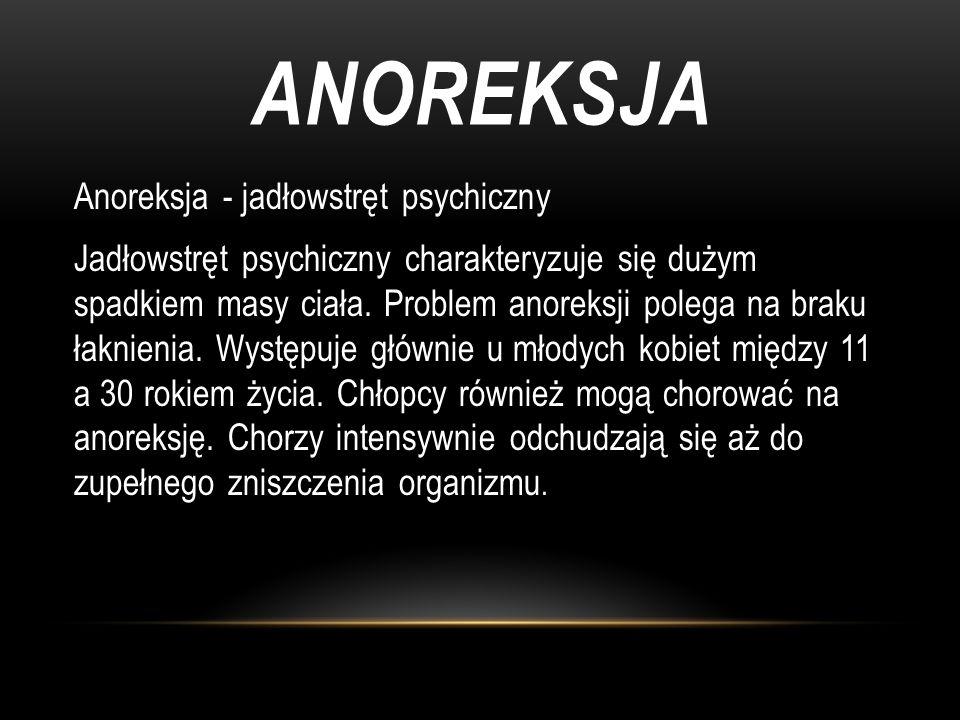 ANOREKSJA Anoreksja - jadłowstręt psychiczny