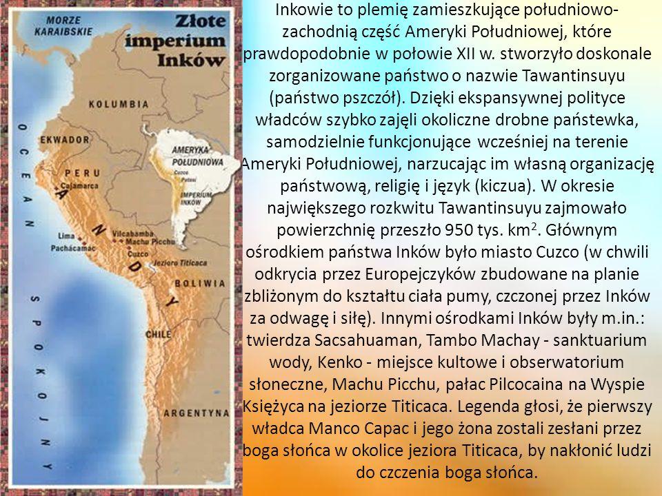 Inkowie to plemię zamieszkujące południowo-zachodnią część Ameryki Południowej, które prawdopodobnie w połowie XII w.