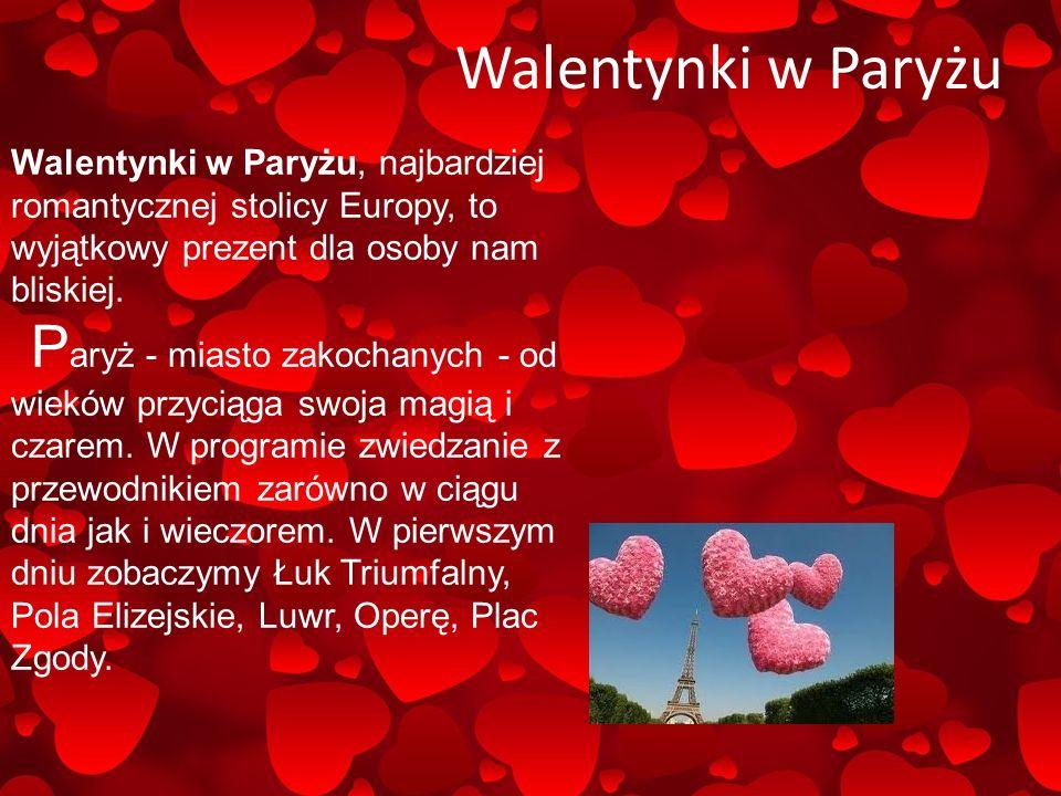Walentynki w Paryżu Walentynki w Paryżu, najbardziej romantycznej stolicy Europy, to wyjątkowy prezent dla osoby nam bliskiej.