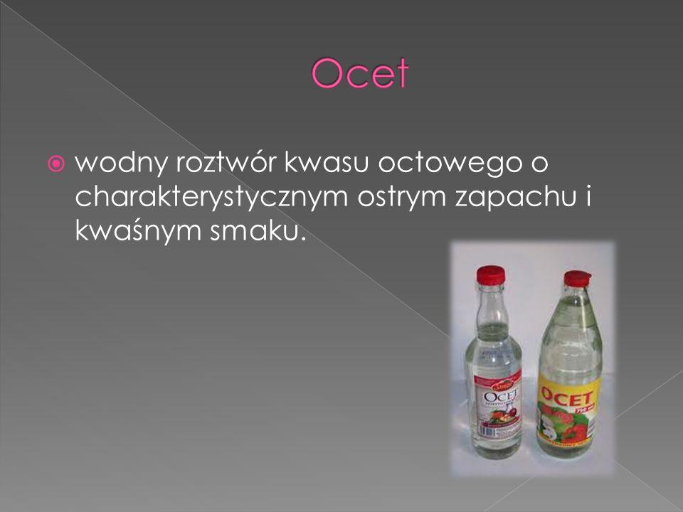 Ocet wodny roztwór kwasu octowego o charakterystycznym ostrym zapachu i kwaśnym smaku.