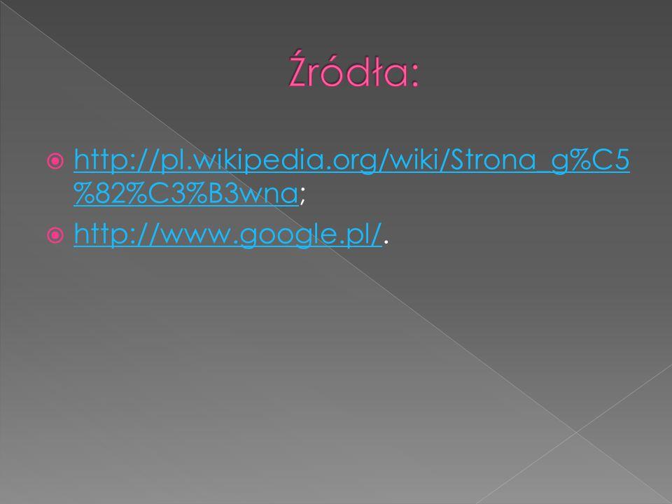 Źródła: http://pl.wikipedia.org/wiki/Strona_g%C5%82%C3%B3wna;