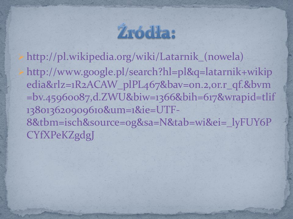 Źródła: http://pl.wikipedia.org/wiki/Latarnik_(nowela)