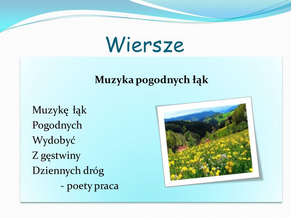 Wiersze Muzyka pogodnych łąk Muzykę łąk Pogodnych Wydobyć Z gęstwiny Dziennych dróg - poety praca