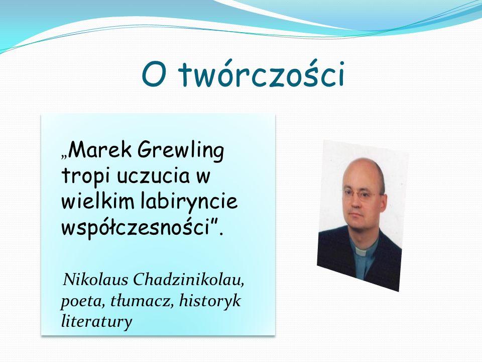 """O twórczości """"Marek Grewling tropi uczucia w wielkim labiryncie współczesności . Nikolaus Chadzinikolau, poeta, tłumacz, historyk literatury."""