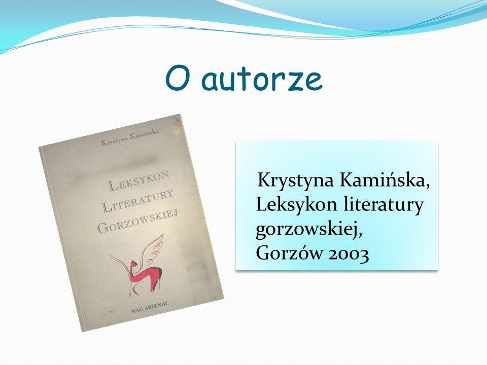 O autorze Krystyna Kamińska, Leksykon literatury gorzowskiej, Gorzów 2003.