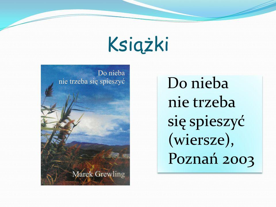 Książki nie trzeba się spieszyć (wiersze), Poznań 2003 Do nieba