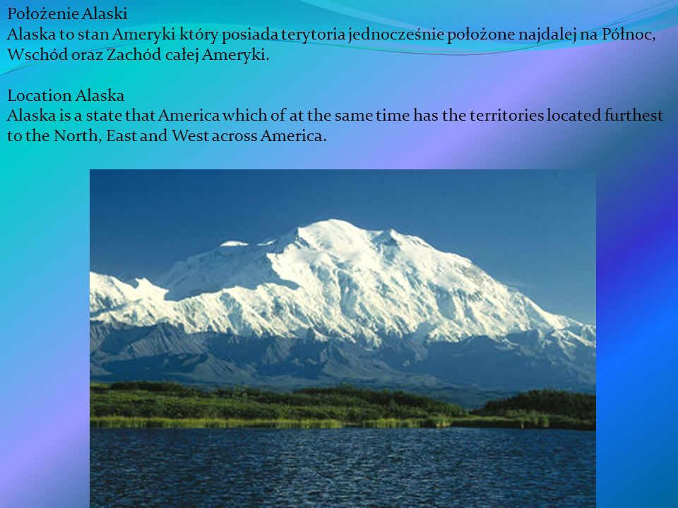 Położenie AlaskiAlaska to stan Ameryki który posiada terytoria jednocześnie położone najdalej na Północ, Wschód oraz Zachód całej Ameryki.