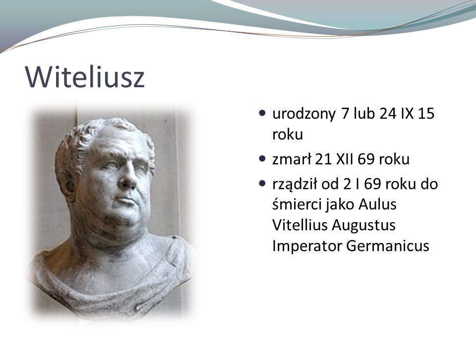 Witeliusz urodzony 7 lub 24 IX 15 roku zmarł 21 XII 69 roku