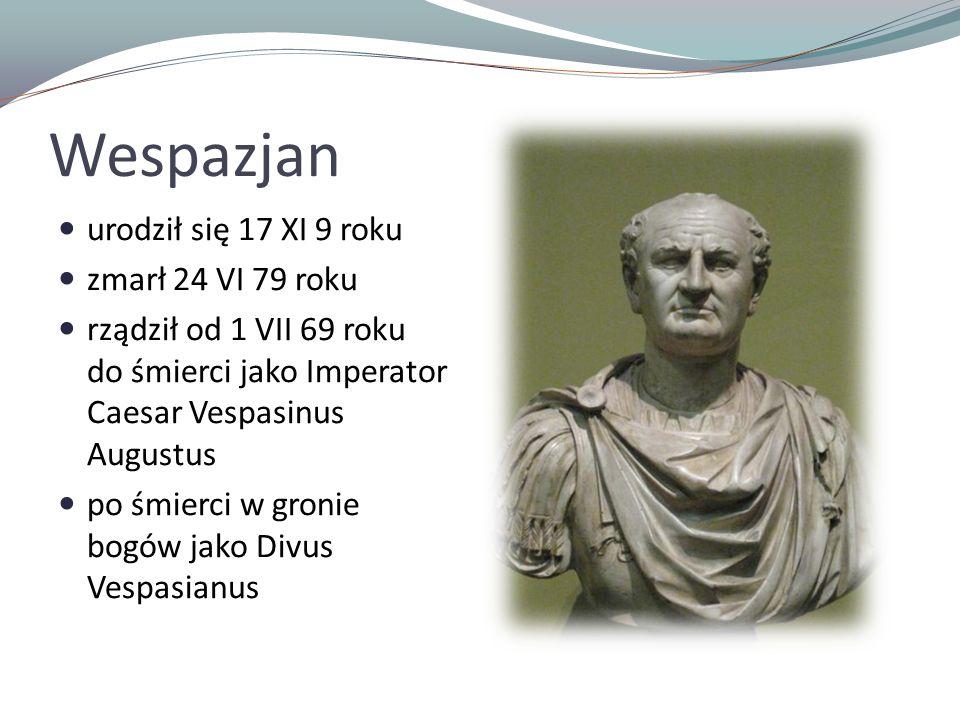 Wespazjan urodził się 17 XI 9 roku zmarł 24 VI 79 roku
