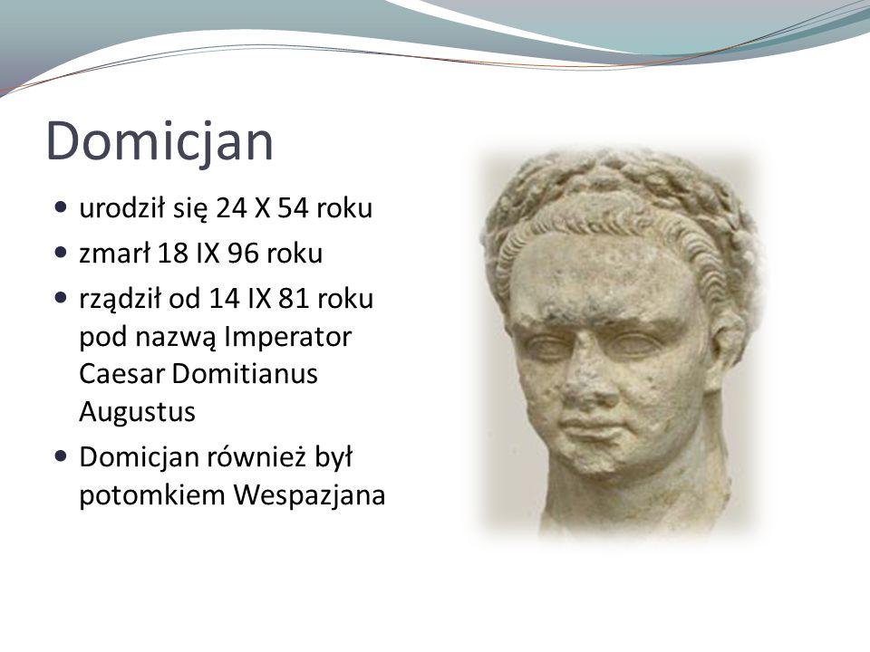 Domicjan urodził się 24 X 54 roku zmarł 18 IX 96 roku