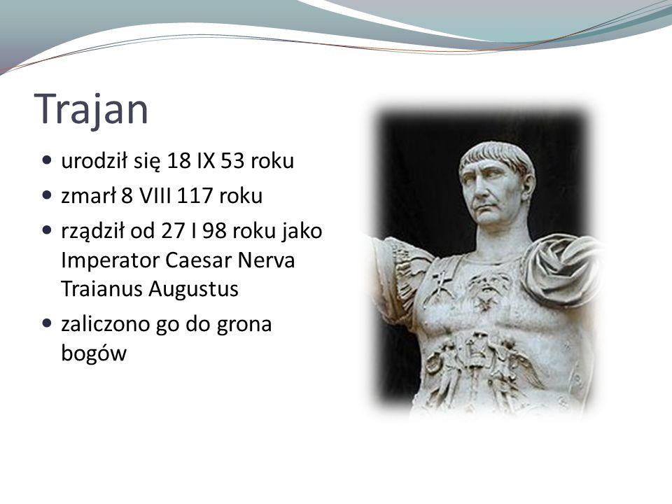Trajan urodził się 18 IX 53 roku zmarł 8 VIII 117 roku