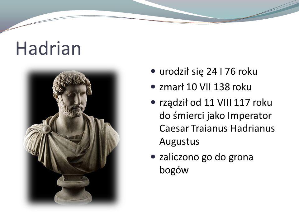 Hadrian urodził się 24 I 76 roku zmarł 10 VII 138 roku