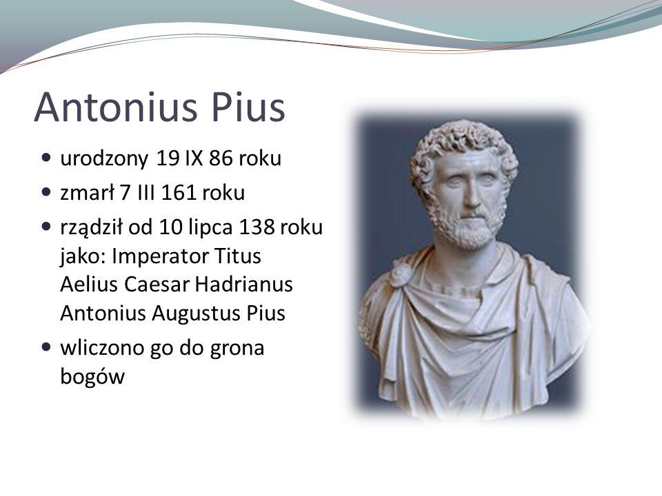 Antonius Pius urodzony 19 IX 86 roku zmarł 7 III 161 roku