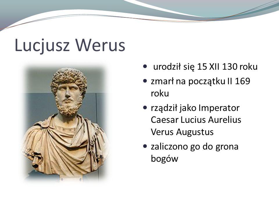 Lucjusz Werus urodził się 15 XII 130 roku