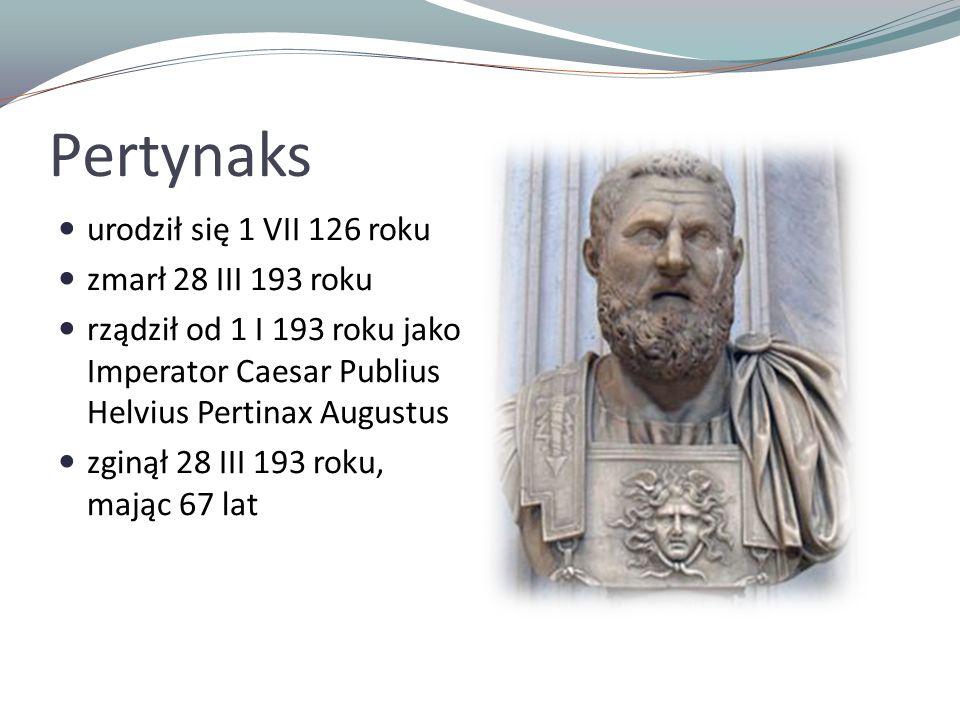 Pertynaks urodził się 1 VII 126 roku zmarł 28 III 193 roku