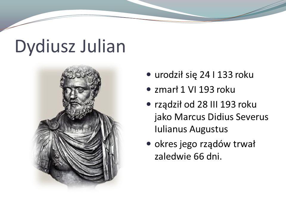 Dydiusz Julian urodził się 24 I 133 roku zmarł 1 VI 193 roku