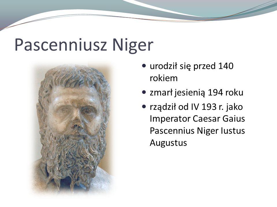 Pascenniusz Niger urodził się przed 140 rokiem zmarł jesienią 194 roku