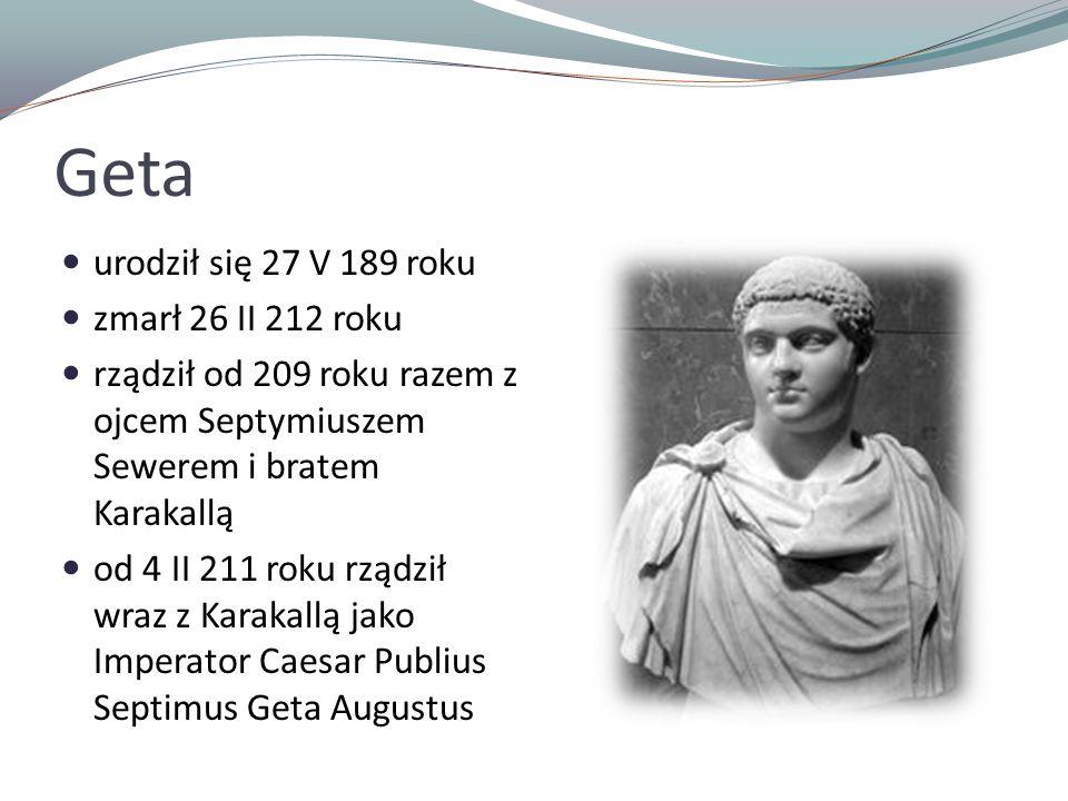 Geta urodził się 27 V 189 roku zmarł 26 II 212 roku