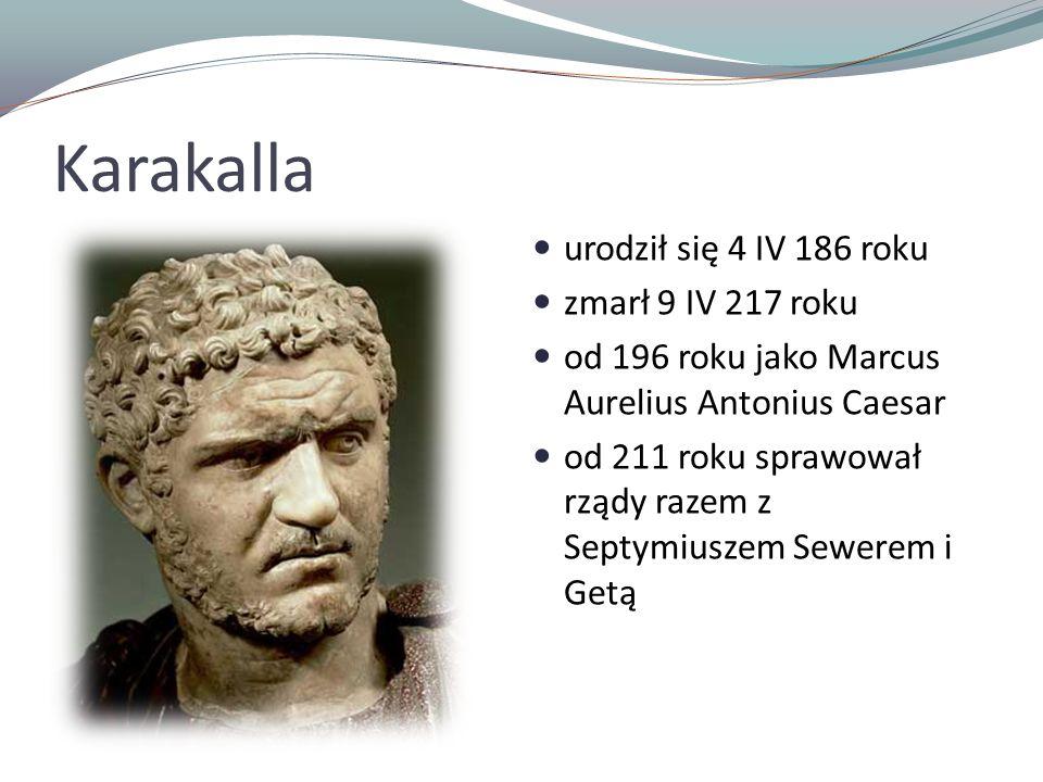 Karakalla urodził się 4 IV 186 roku zmarł 9 IV 217 roku