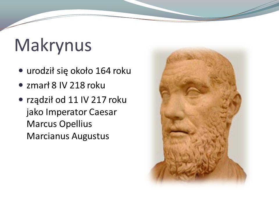 Makrynus urodził się około 164 roku zmarł 8 IV 218 roku
