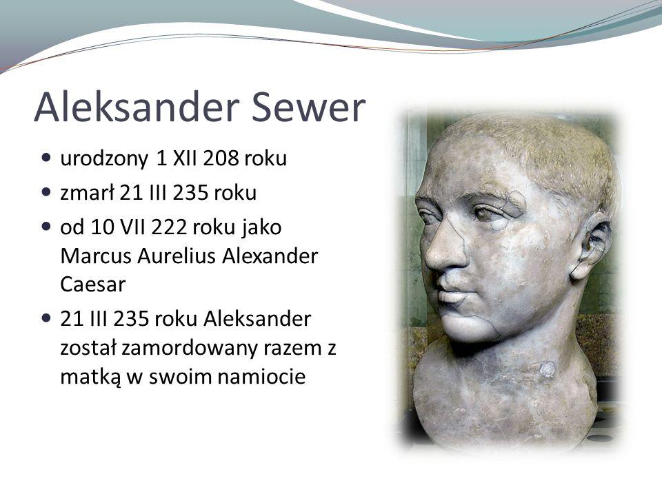 Aleksander Sewer urodzony 1 XII 208 roku zmarł 21 III 235 roku