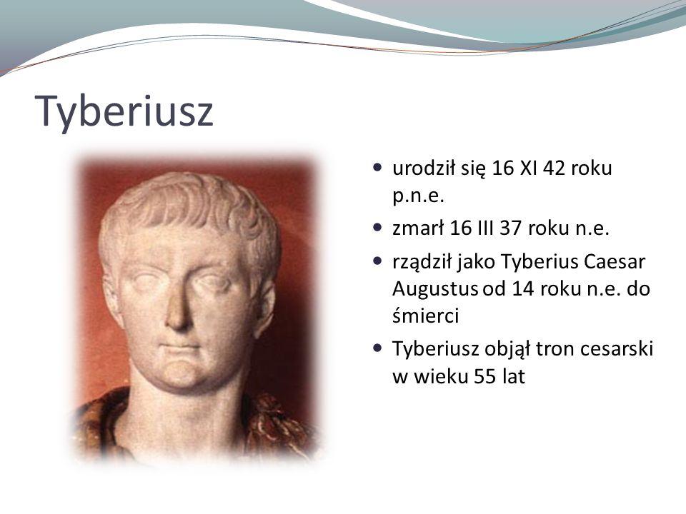 Tyberiusz urodził się 16 XI 42 roku p.n.e. zmarł 16 III 37 roku n.e.