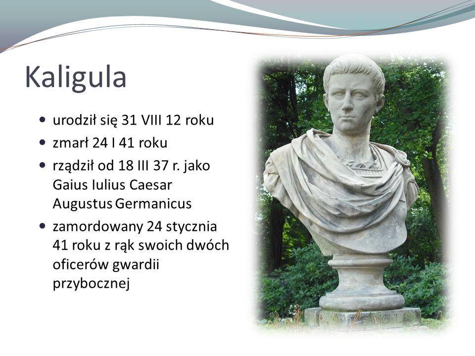 Kaligula urodził się 31 VIII 12 roku zmarł 24 I 41 roku
