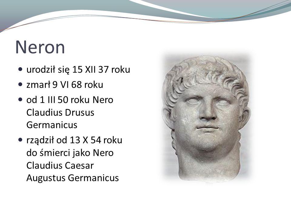 Neron urodził się 15 XII 37 roku zmarł 9 VI 68 roku