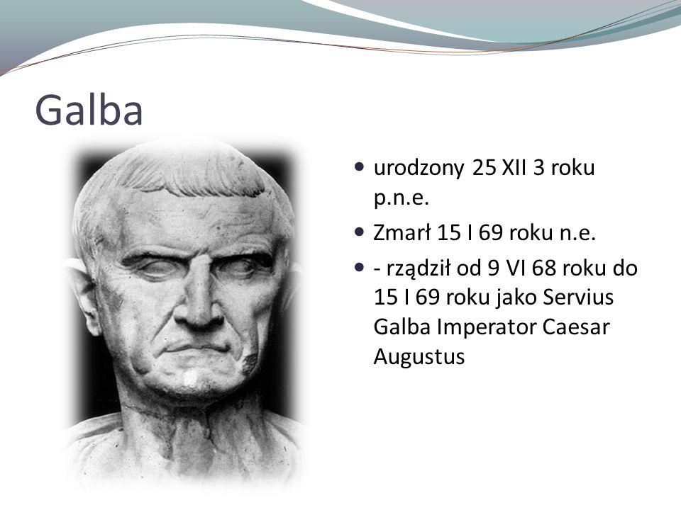 Galba urodzony 25 XII 3 roku p.n.e. Zmarł 15 I 69 roku n.e.