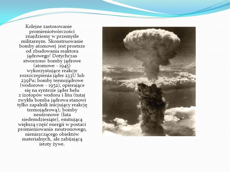 Kolejne zastosowanie promieniotwórczości znajdziemy w przemyśle militarnym.
