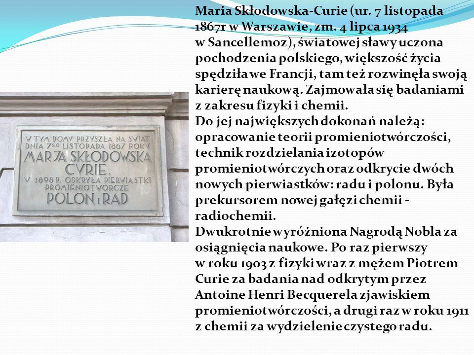 Maria Skłodowska-Curie (ur. 7 listopada 1867r w Warszawie, zm