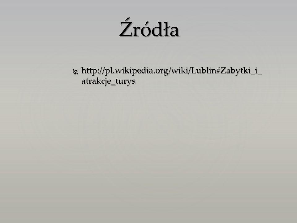 Źródła http://pl.wikipedia.org/wiki/Lublin#Zabytki_i_atrakcje_turys