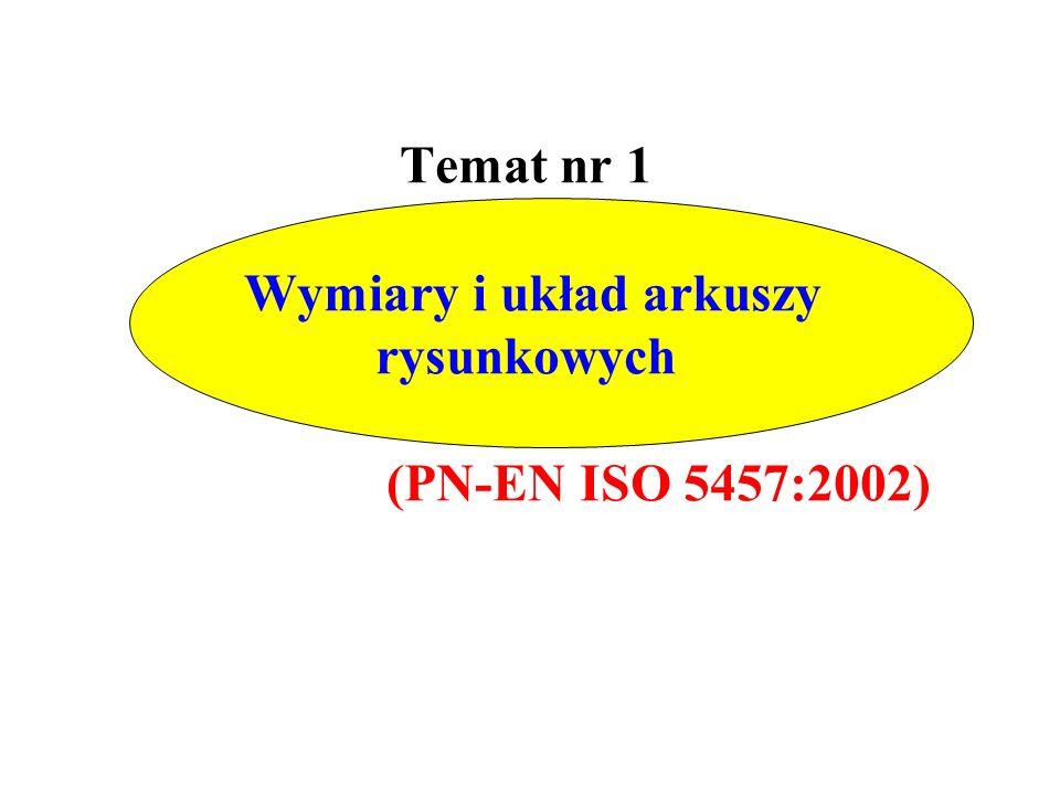 Temat nr 1 Wymiary i układ arkuszy rysunkowych (PN-EN ISO 5457:2002)