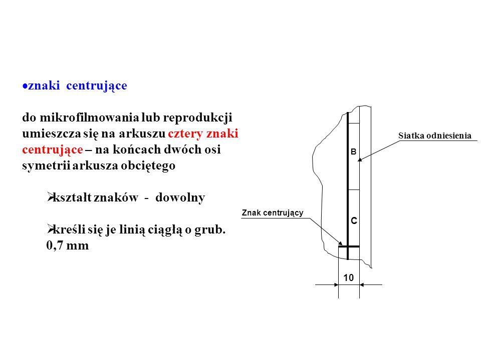 kształt znaków - dowolny kreśli się je linią ciągłą o grub. 0,7 mm