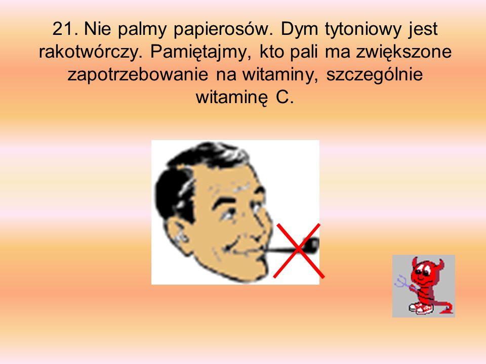 21. Nie palmy papierosów. Dym tytoniowy jest rakotwórczy