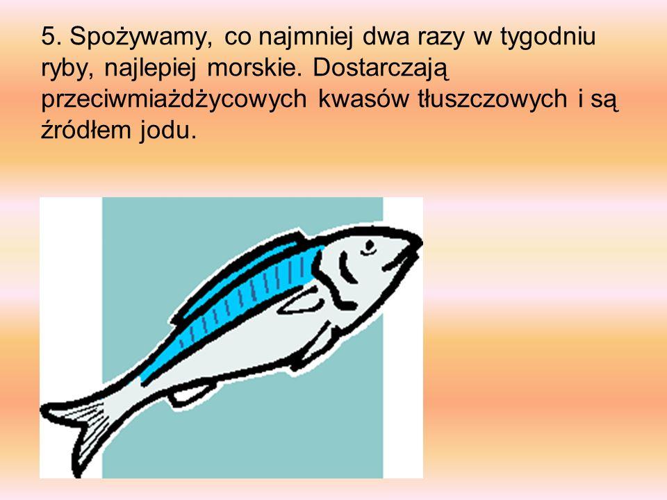 5. Spożywamy, co najmniej dwa razy w tygodniu ryby, najlepiej morskie