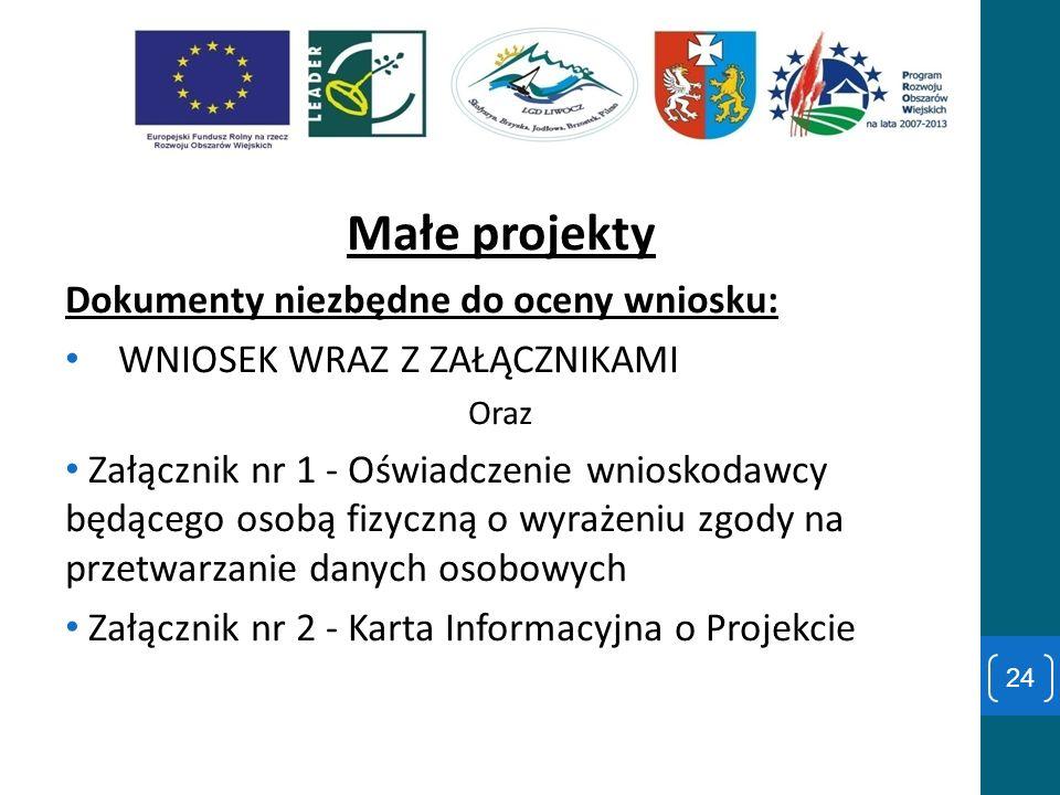 Małe projekty Dokumenty niezbędne do oceny wniosku: