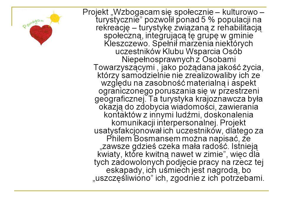 """Projekt """"Wzbogacam się społecznie – kulturowo – turystycznie pozwolił ponad 5 % populacji na rekreację – turystykę związaną z rehabilitacją społeczną, integrującą tę grupę w gminie Kleszczewo."""