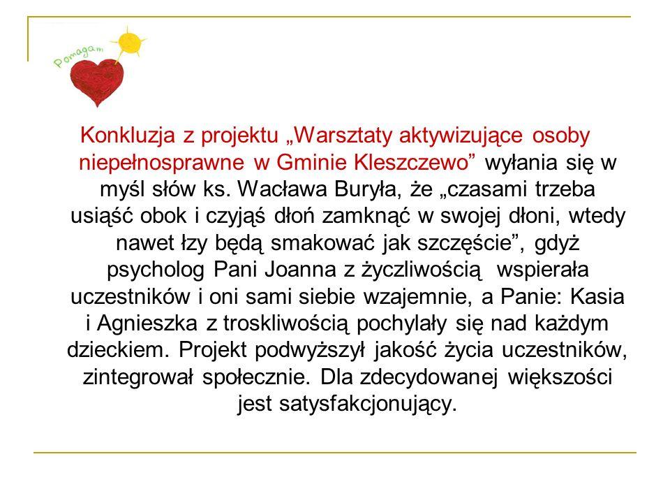 """Konkluzja z projektu """"Warsztaty aktywizujące osoby niepełnosprawne w Gminie Kleszczewo wyłania się w myśl słów ks."""