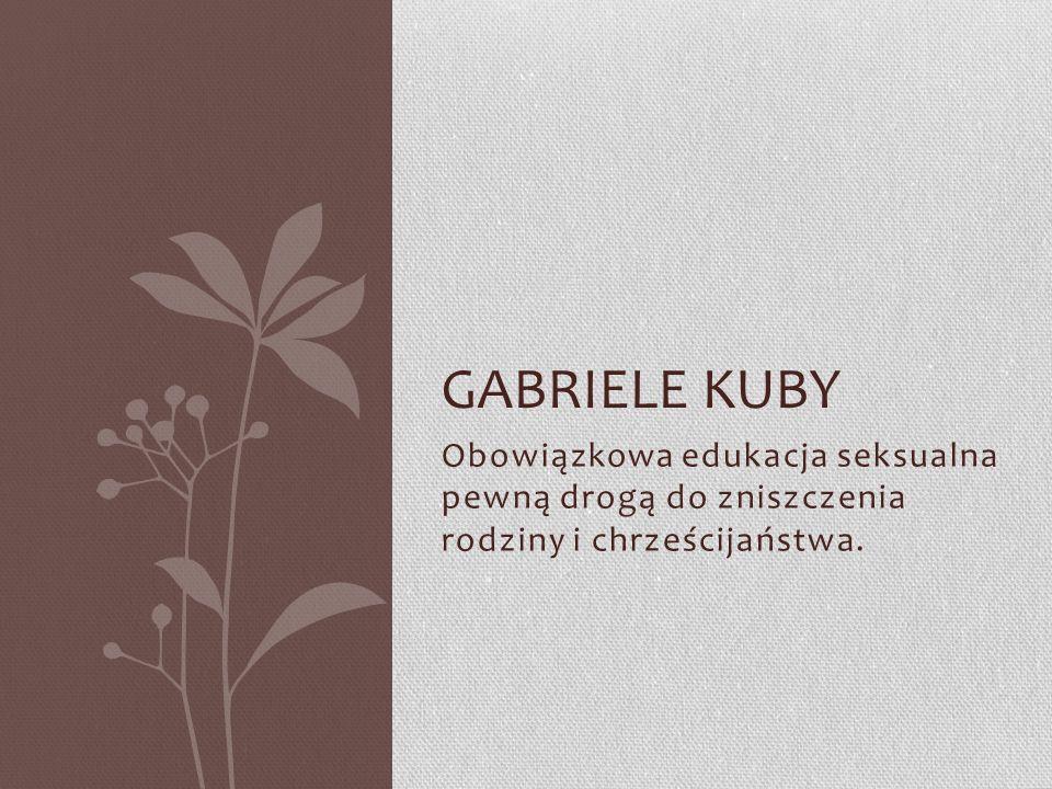 Gabriele Kuby Obowiązkowa edukacja seksualna pewną drogą do zniszczenia rodziny i chrześcijaństwa.